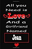 All You Need Is Love And A Girlfriend Named Jean: Journal to Write In, Lined Notebook,personalized Gift for Best Friends,girlfriend,future wife,girl ... gift for girlfriend day, valentine's day,