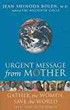 Urgent Message from Mother: Gather the Women, Save the World (Eco Feminism, Mother Earth, for Readers of Goddesses in Everywoman)